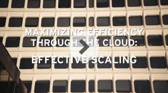 Effectively scale by maximizing efficiency through the cloud – Video